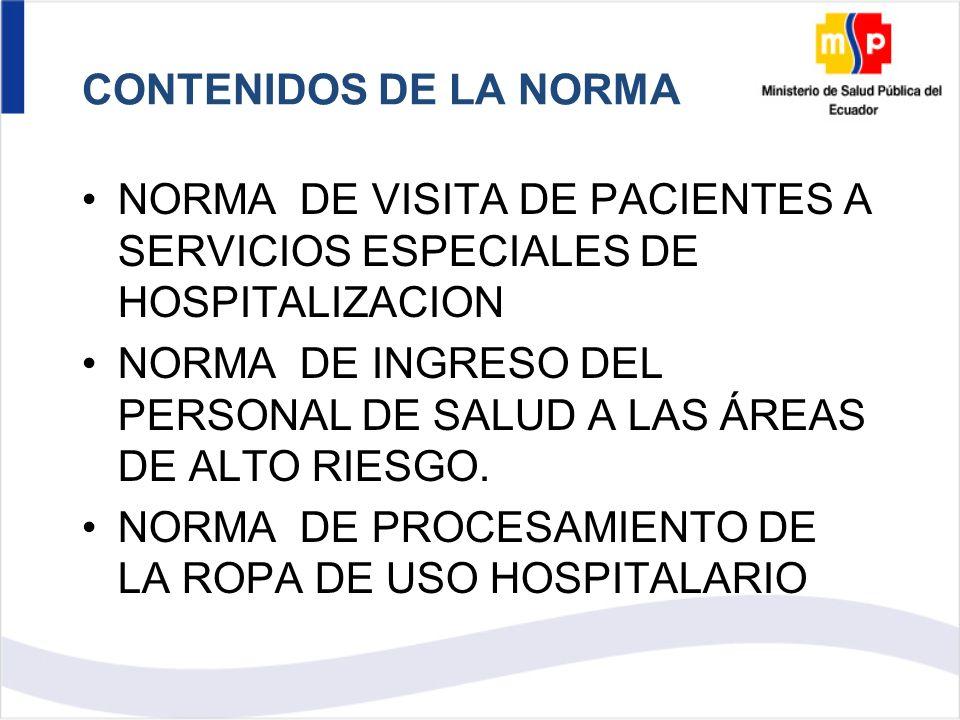 CONTENIDOS DE LA NORMA NORMA DE VISITA DE PACIENTES A SERVICIOS ESPECIALES DE HOSPITALIZACION NORMA DE INGRESO DEL PERSONAL DE SALUD A LAS ÁREAS DE ALTO RIESGO.