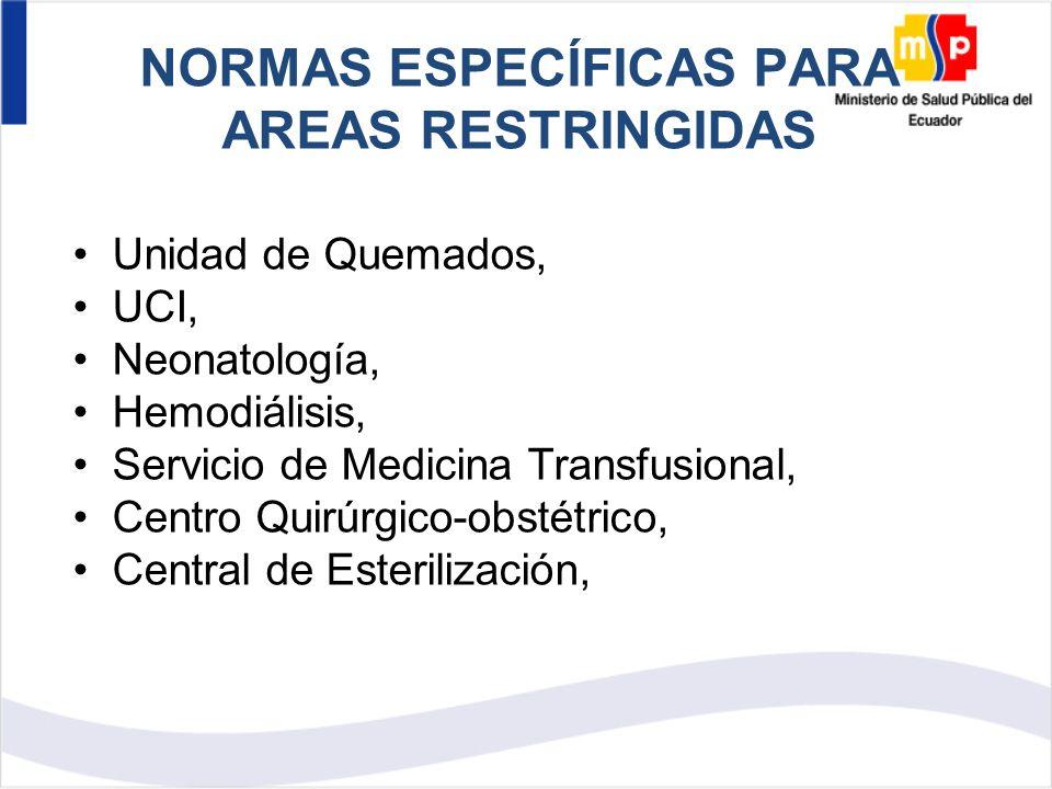 NORMAS ESPECÍFICAS PARA AREAS RESTRINGIDAS Unidad de Quemados, UCI, Neonatología, Hemodiálisis, Servicio de Medicina Transfusional, Centro Quirúrgico-obstétrico, Central de Esterilización,