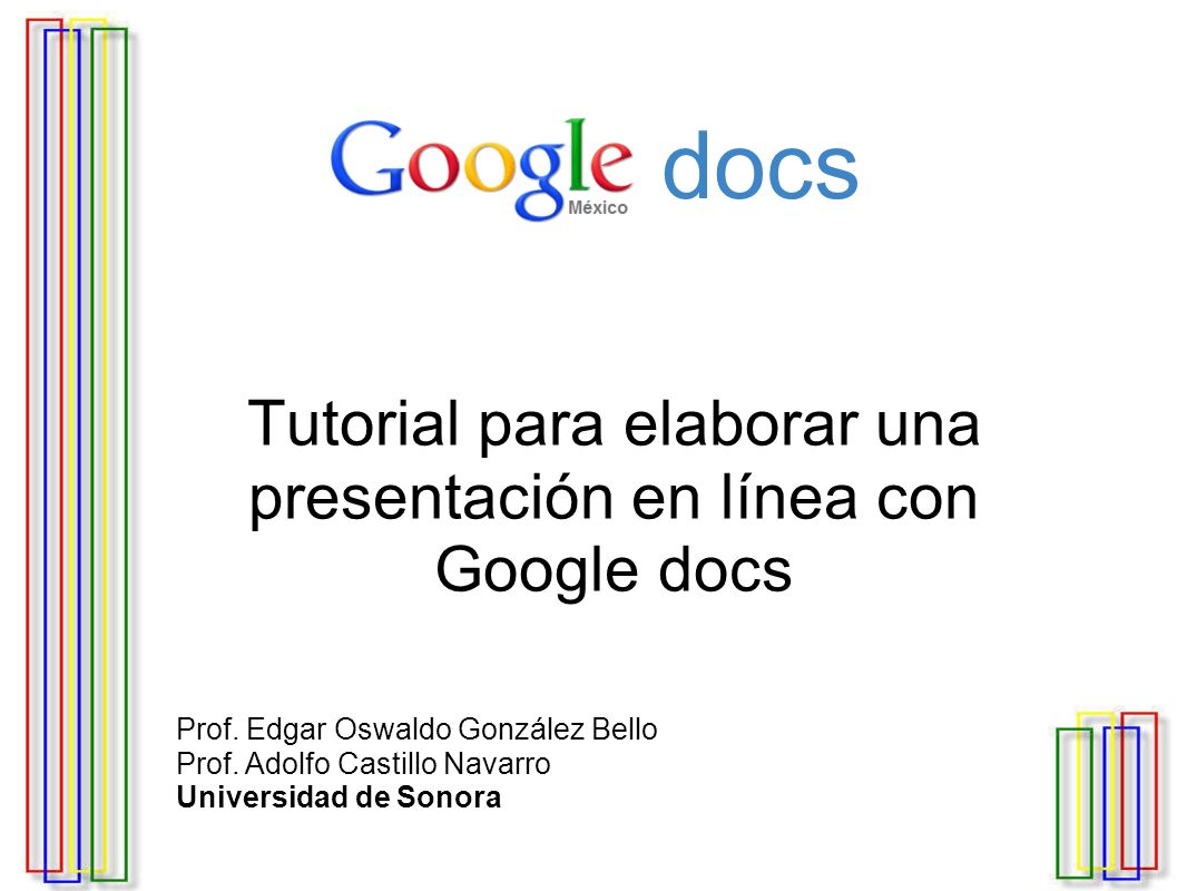 Google docs Tutorial para elaborar una presentación en línea con Google docs Prof.