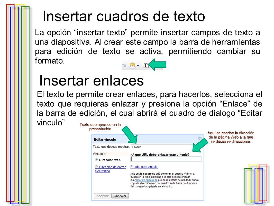 Insertar cuadros de texto La opción insertar texto permite insertar campos de texto a una diapositiva.