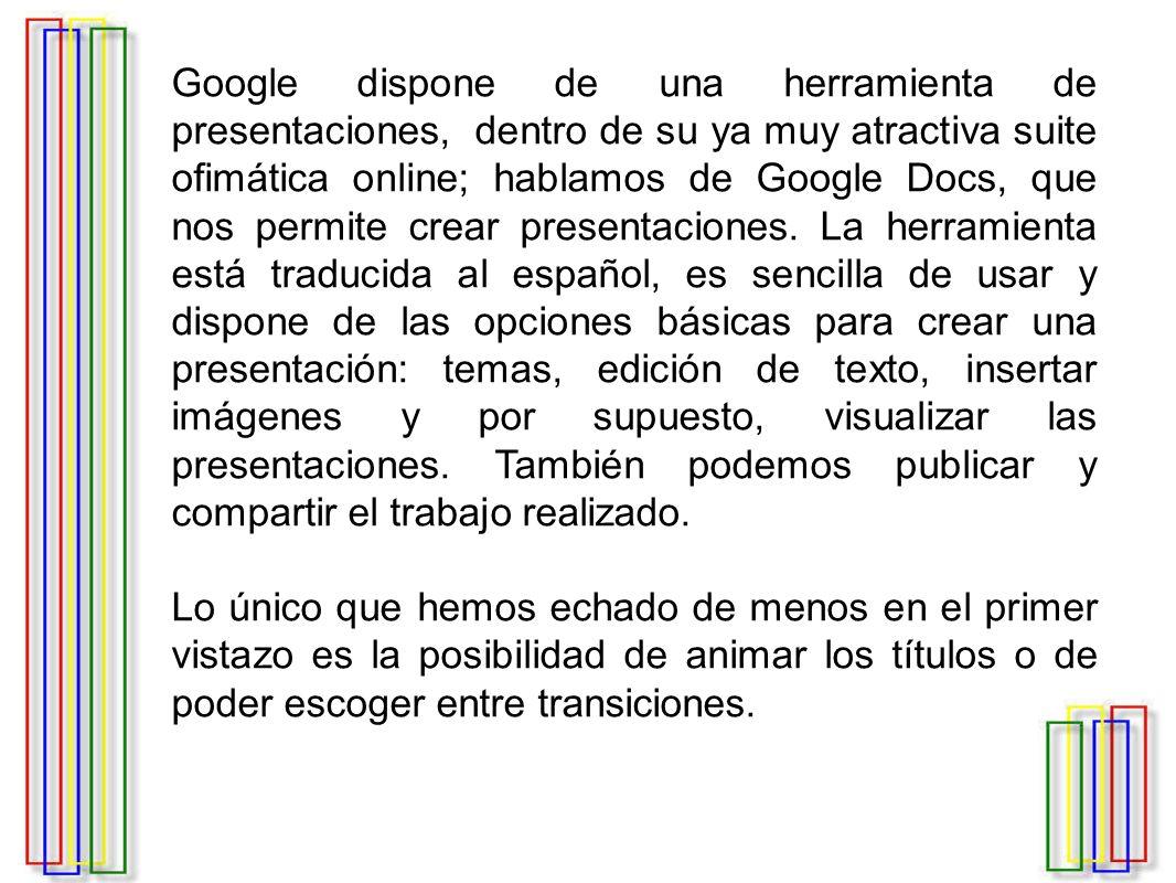 Google dispone de una herramienta de presentaciones, dentro de su ya muy atractiva suite ofimática online; hablamos de Google Docs, que nos permite crear presentaciones.