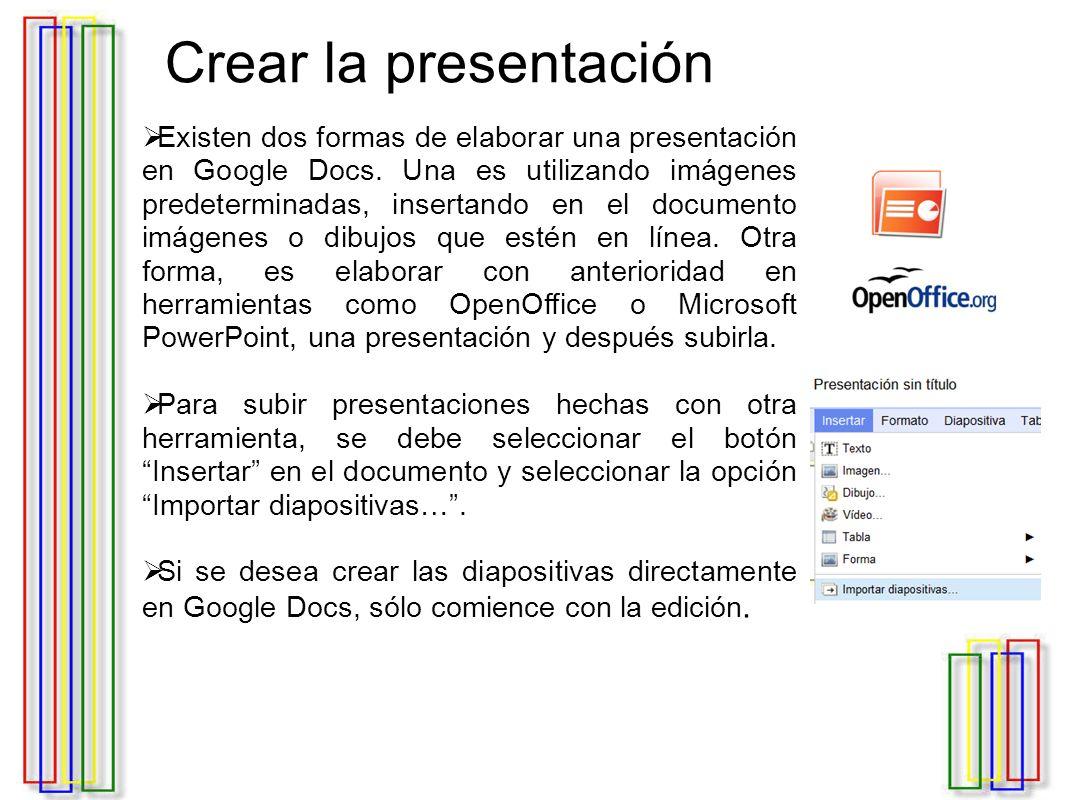 Crear la presentación  Existen dos formas de elaborar una presentación en Google Docs.