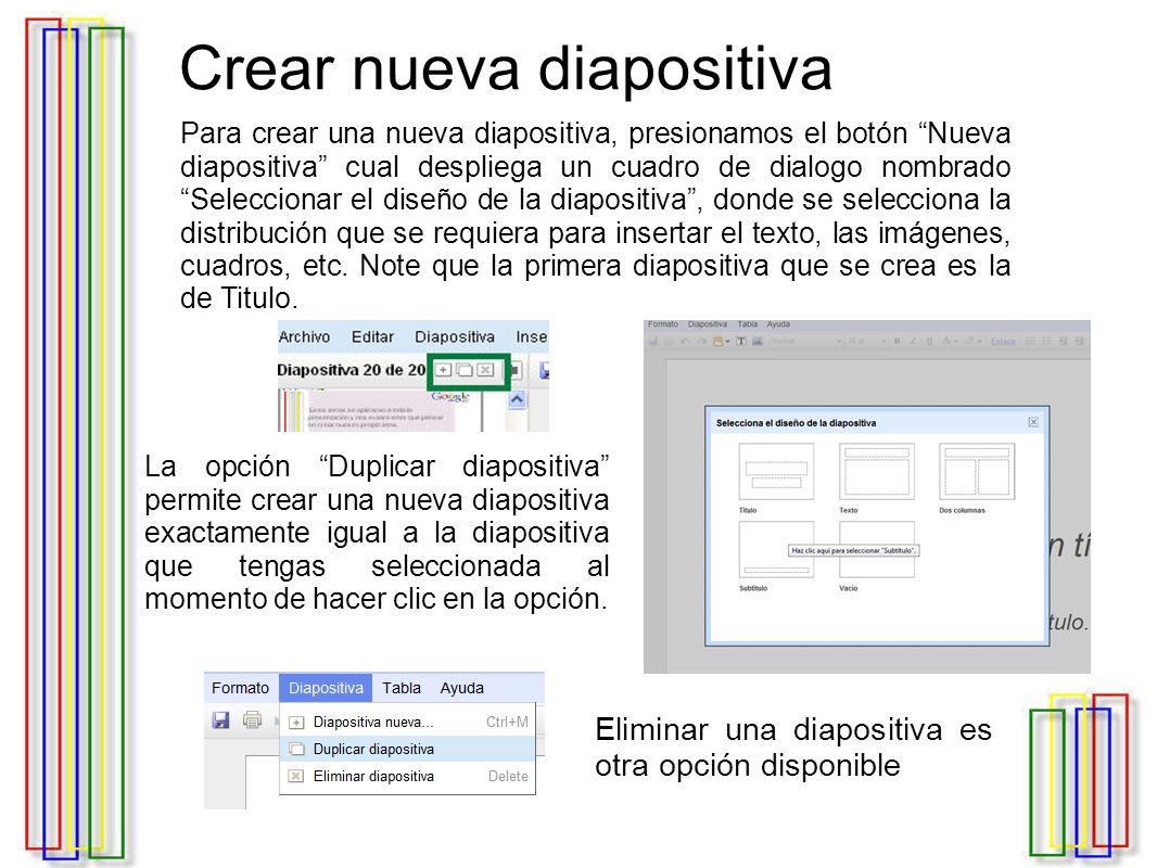 Crear nueva diapositiva Para crear una nueva diapositiva, presionamos el botón Nueva diapositiva cual despliega un cuadro de dialogo nombrado Seleccionar el diseño de la diapositiva , donde se selecciona la distribución que se requiera para insertar el texto, las imágenes, cuadros, etc.