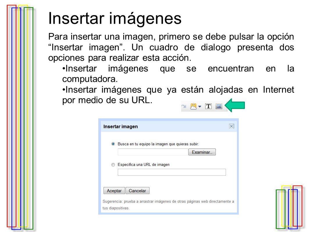 Insertar imágenes Para insertar una imagen, primero se debe pulsar la opción Insertar imagen .