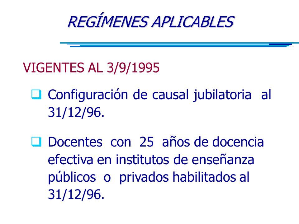 REGÍMENES APLICABLES  Configuración de causal jubilatoria al 31/12/96.