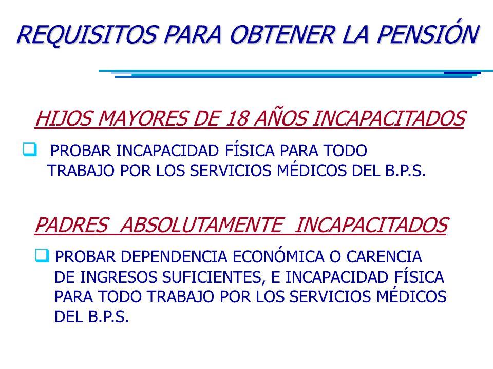 HIJOS MAYORES DE 18 AÑOS INCAPACITADOS  PROBAR INCAPACIDAD FÍSICA PARA TODO TRABAJO POR LOS SERVICIOS MÉDICOS DEL B.P.S.