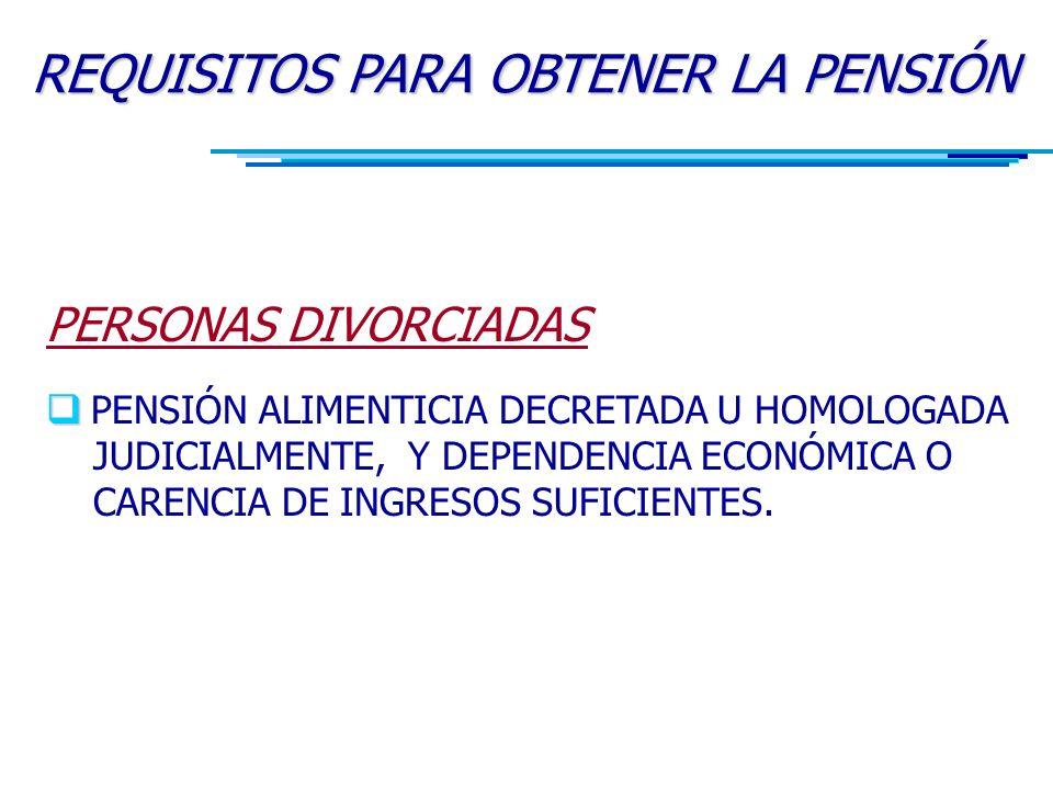 PERSONAS DIVORCIADAS   PENSIÓN ALIMENTICIA DECRETADA U HOMOLOGADA JUDICIALMENTE, Y DEPENDENCIA ECONÓMICA O CARENCIA DE INGRESOS SUFICIENTES.