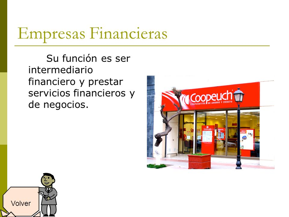 Empresas Financieras Su función es ser intermediario financiero y prestar servicios financieros y de negocios.