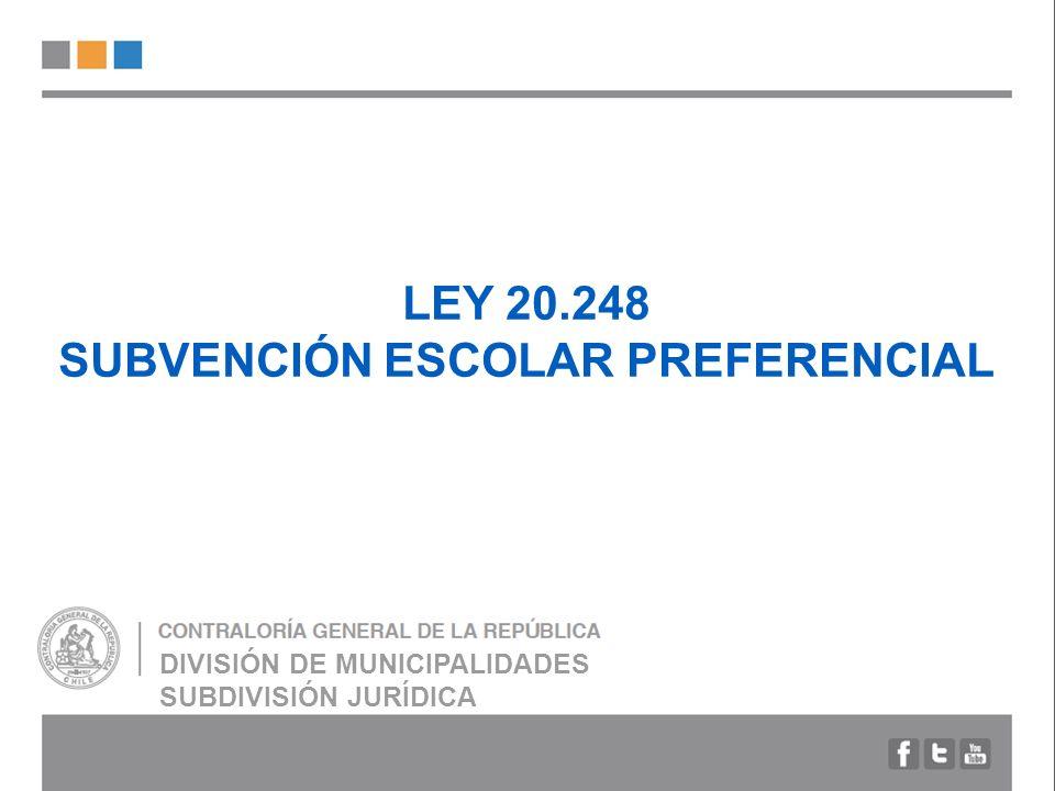 LEY 20.248 SUBVENCIÓN ESCOLAR PREFERENCIAL DIVISIÓN DE MUNICIPALIDADES SUBDIVISIÓN JURÍDICA
