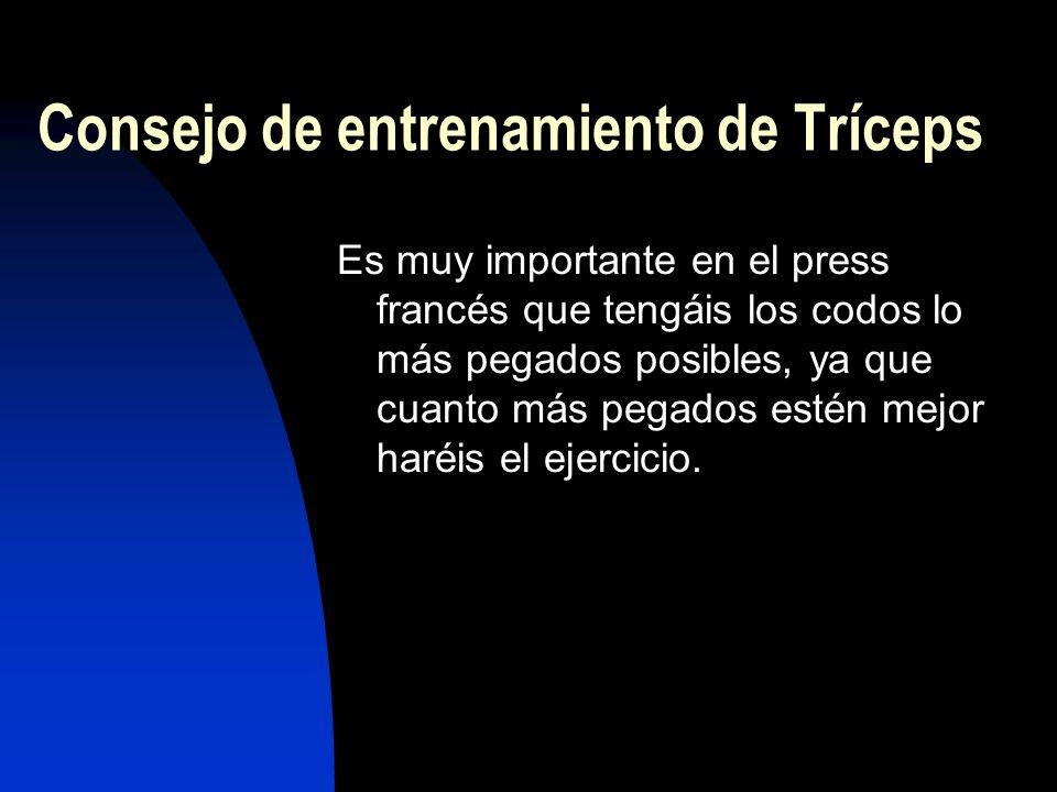Consejo de entrenamiento de Tríceps Es muy importante en el press francés que tengáis los codos lo más pegados posibles, ya que cuanto más pegados estén mejor haréis el ejercicio.