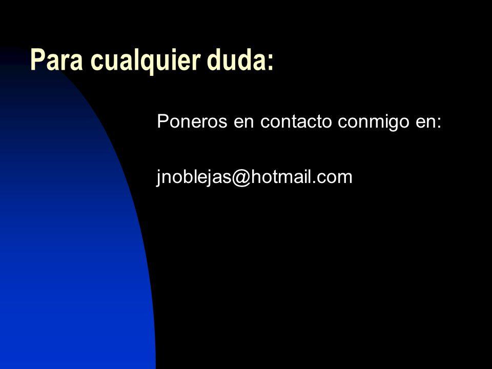 Para cualquier duda: Poneros en contacto conmigo en: jnoblejas@hotmail.com