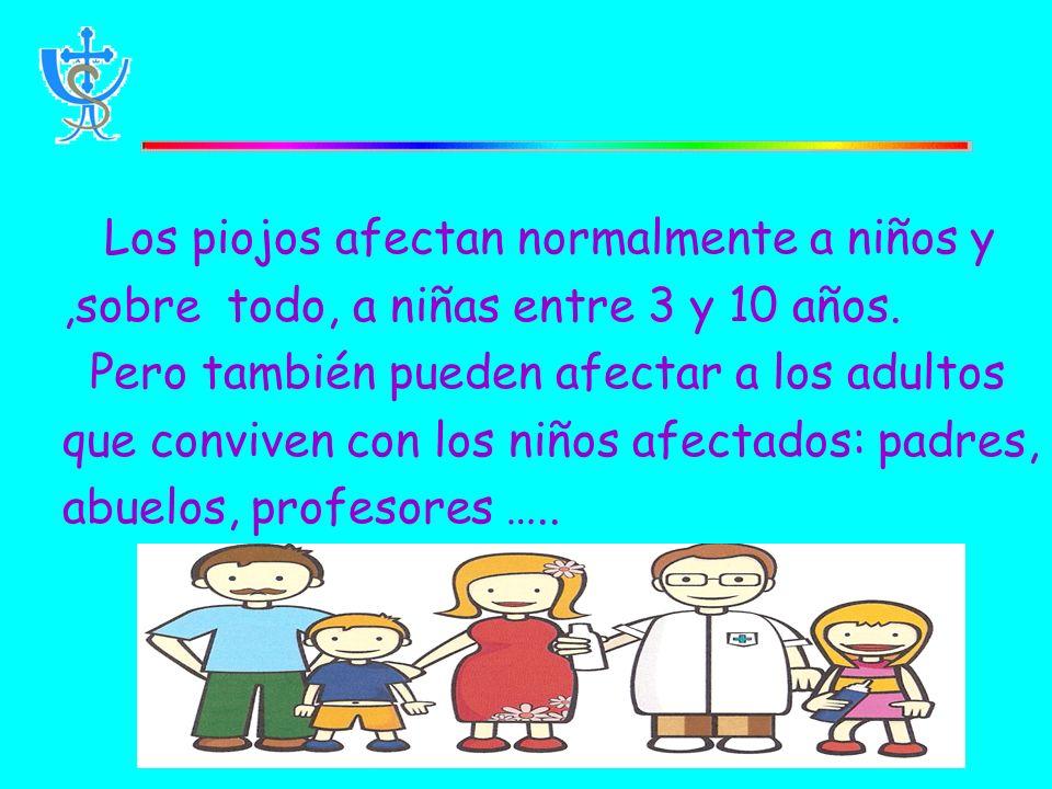 Los piojos afectan normalmente a niños y,sobre todo, a niñas entre 3 y 10 años.