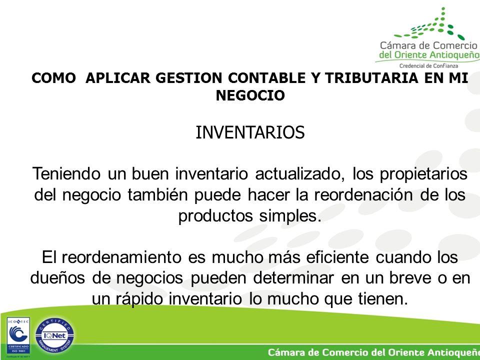 COMO APLICAR GESTION CONTABLE Y TRIBUTARIA EN MI NEGOCIO INVENTARIOS Teniendo un buen inventario actualizado, los propietarios del negocio también puede hacer la reordenación de los productos simples.