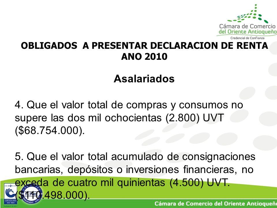 OBLIGADOS A PRESENTAR DECLARACION DE RENTA ANO 2010 Asalariados 4.