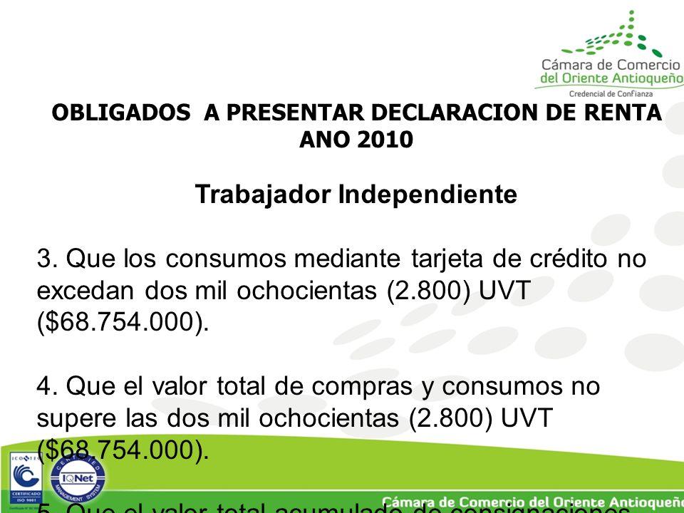 OBLIGADOS A PRESENTAR DECLARACION DE RENTA ANO 2010 Trabajador Independiente 3.