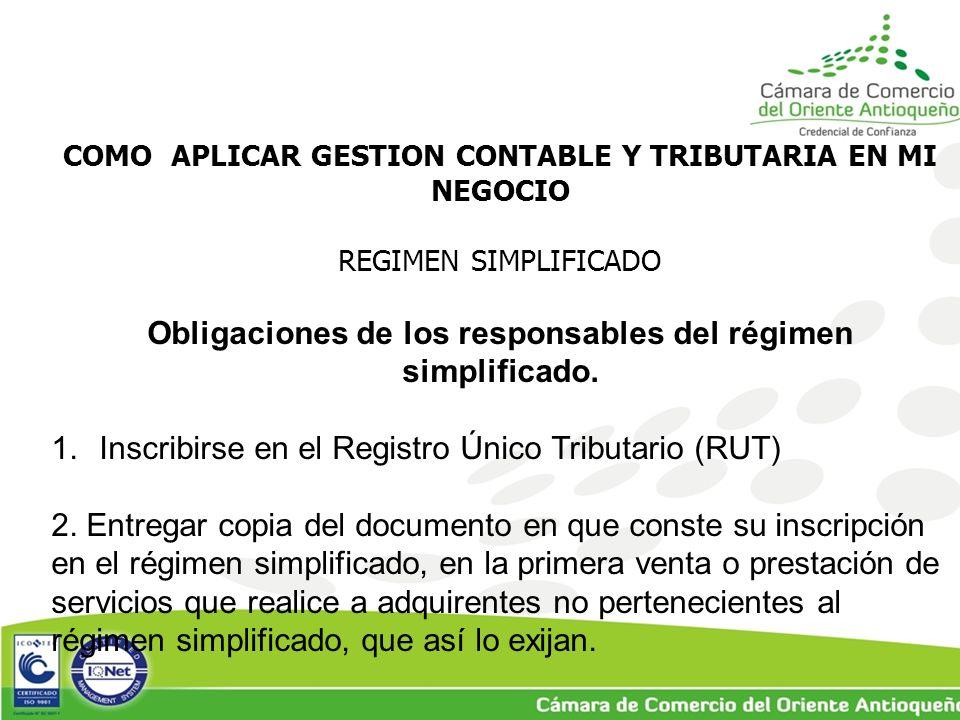 COMO APLICAR GESTION CONTABLE Y TRIBUTARIA EN MI NEGOCIO REGIMEN SIMPLIFICADO Obligaciones de los responsables del régimen simplificado.