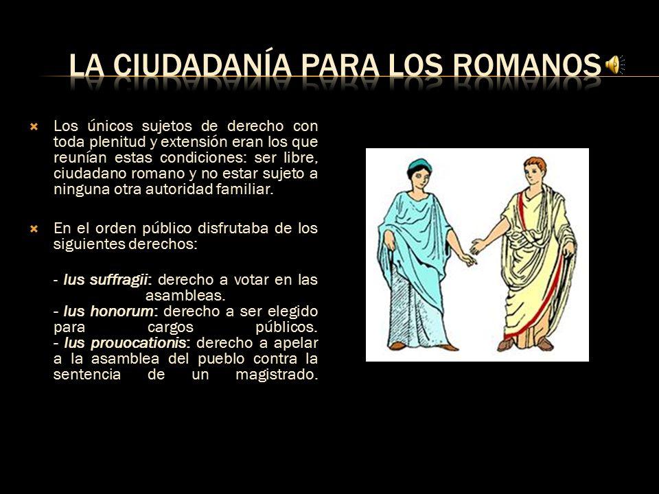  A diferencia de Grecia, la ciudadanía en Roma no constituía una comunidad cerrada sino que se convirtió en un fenómeno universal.