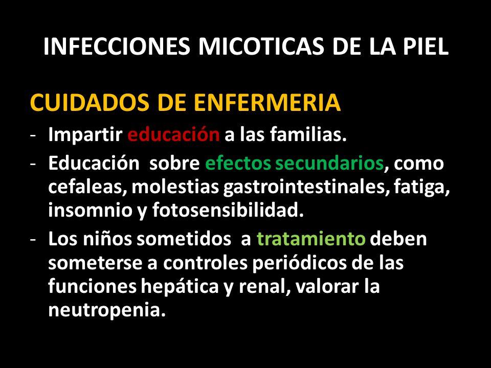 INFECCIONES MICOTICAS DE LA PIEL CUIDADOS DE ENFERMERIA -Impartir educación a las familias.