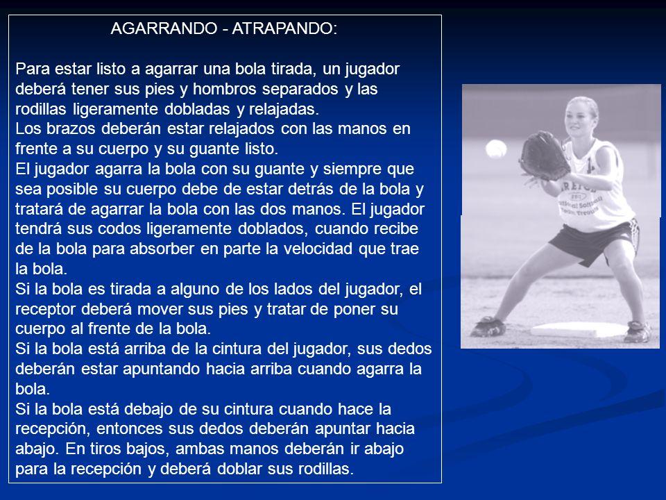 AGARRANDO - ATRAPANDO: Para estar listo a agarrar una bola tirada, un jugador deberá tener sus pies y hombros separados y las rodillas ligeramente dobladas y relajadas.