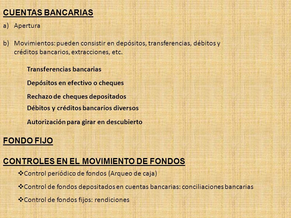 CUENTAS BANCARIAS a)Apertura b)Movimientos: pueden consistir en depósitos, transferencias, débitos y créditos bancarios, extracciones, etc.