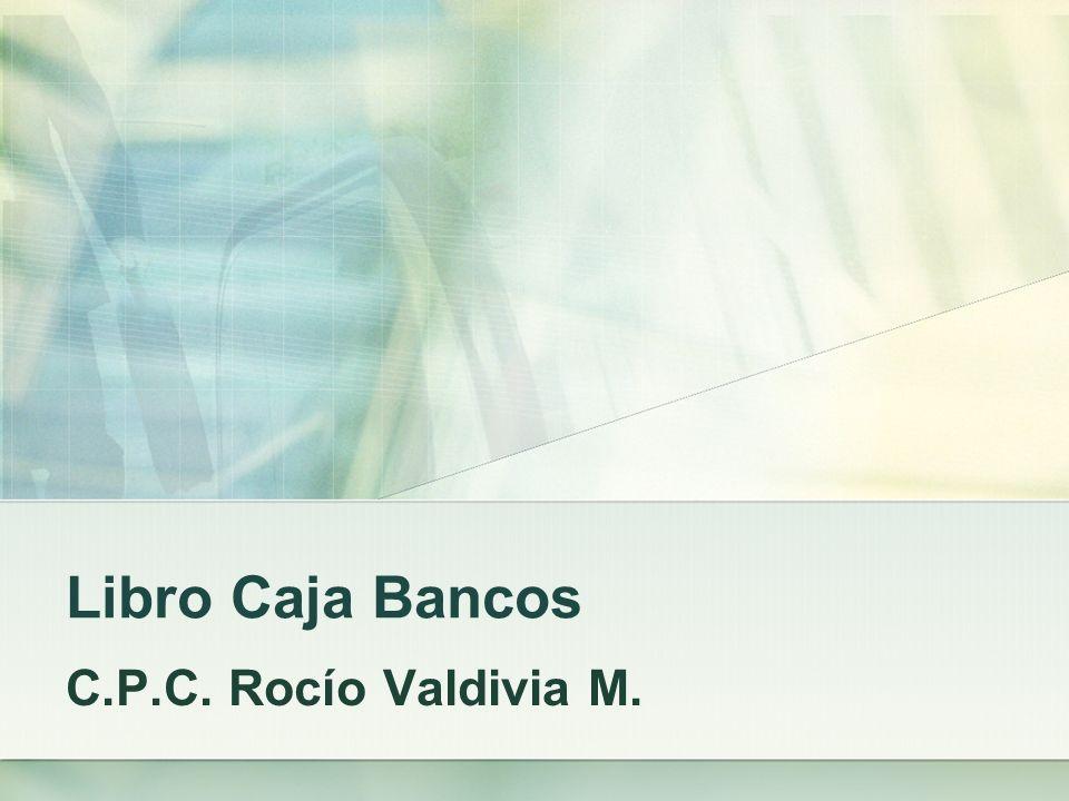 Libro Caja Bancos C.P.C. Rocío Valdivia M.
