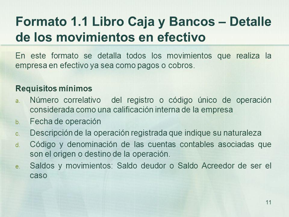 Formato 1.1 Libro Caja y Bancos – Detalle de los movimientos en efectivo En este formato se detalla todos los movimientos que realiza la empresa en efectivo ya sea como pagos o cobros.