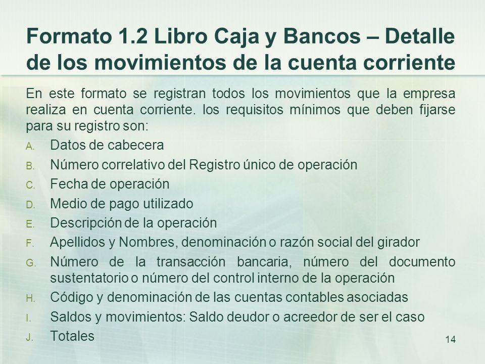 Formato 1.2 Libro Caja y Bancos – Detalle de los movimientos de la cuenta corriente En este formato se registran todos los movimientos que la empresa realiza en cuenta corriente.