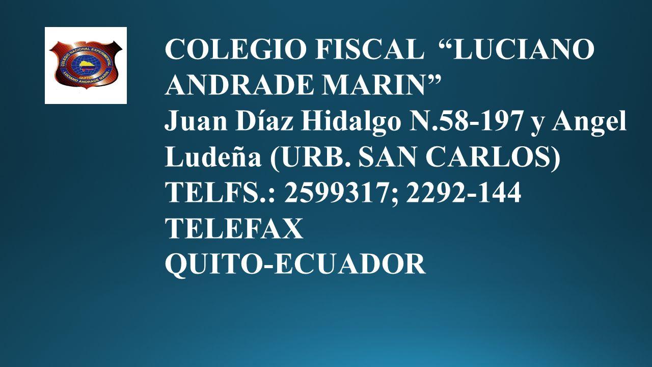 COLEGIO FISCAL LUCIANO ANDRADE MARIN Juan Díaz Hidalgo N.58-197 y Angel Ludeña (URB.