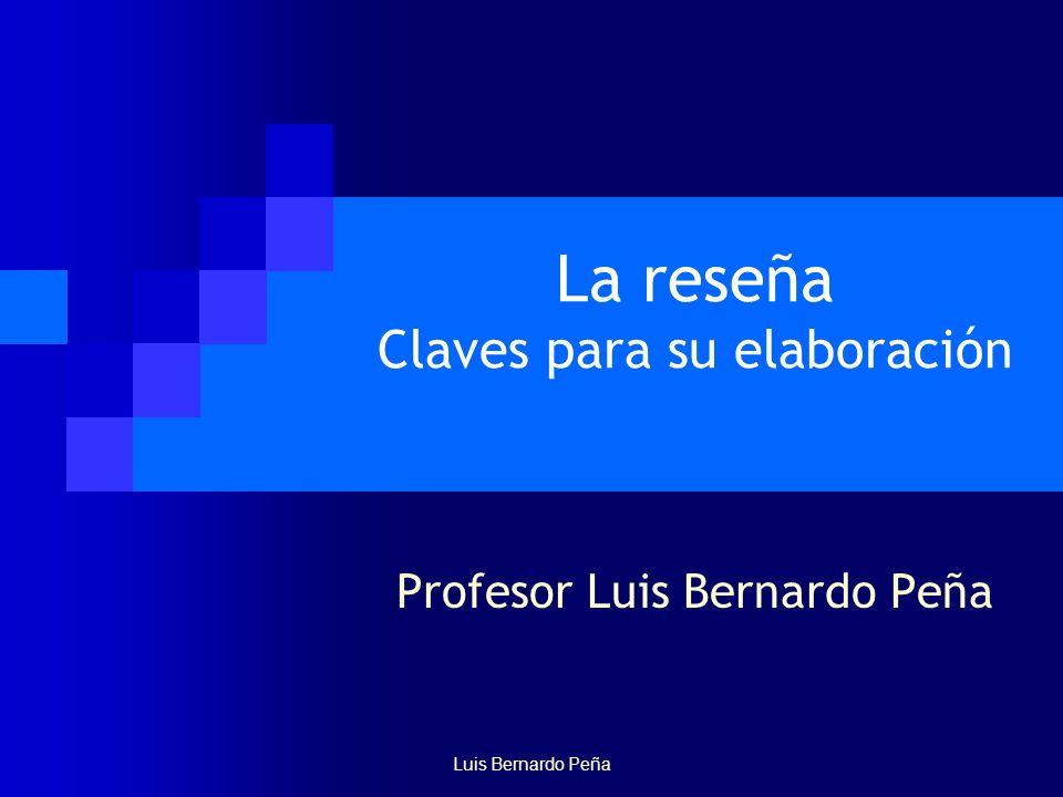 La reseña Claves para su elaboración Profesor Luis Bernardo Peña Luis Bernardo Peña