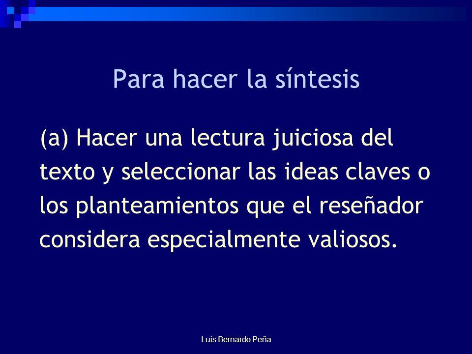 Luis Bernardo Peña Para hacer la síntesis (a) Hacer una lectura juiciosa del texto y seleccionar las ideas claves o los planteamientos que el reseñador considera especialmente valiosos.