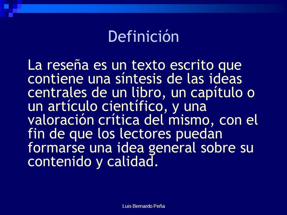Definición La reseña es un texto escrito que contiene una síntesis de las ideas centrales de un libro, un capítulo o un artículo científico, y una valoración crítica del mismo, con el fin de que los lectores puedan formarse una idea general sobre su contenido y calidad.