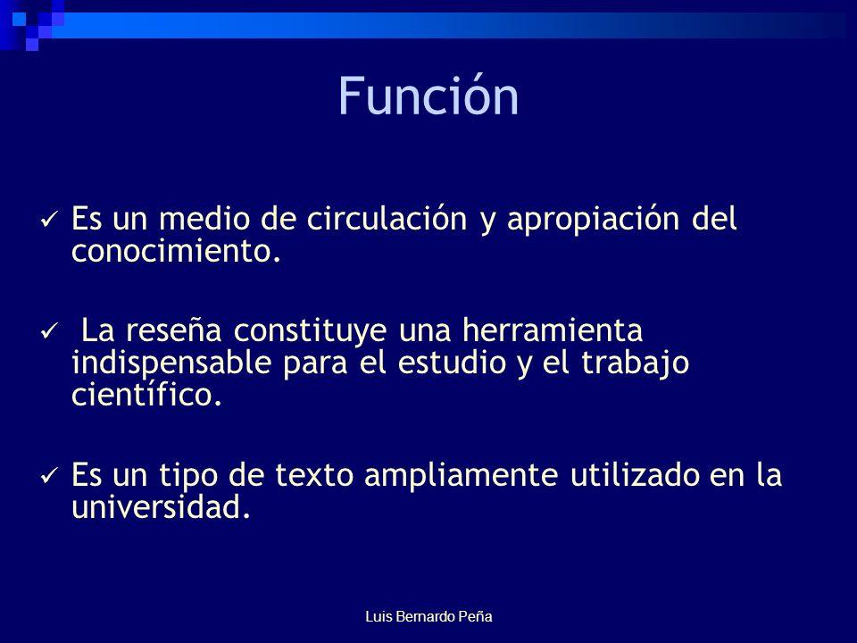 Luis Bernardo Peña Función Es un medio de circulación y apropiación del conocimiento.