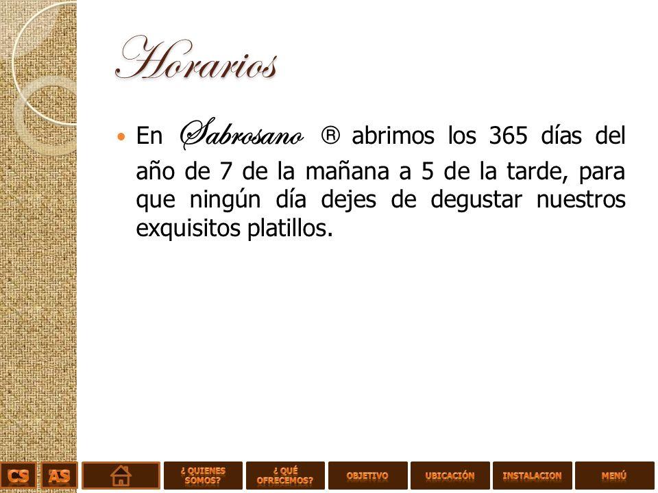 Horarios En Sabrosano ® abrimos los 365 días del año de 7 de la mañana a 5 de la tarde, para que ningún día dejes de degustar nuestros exquisitos platillos.
