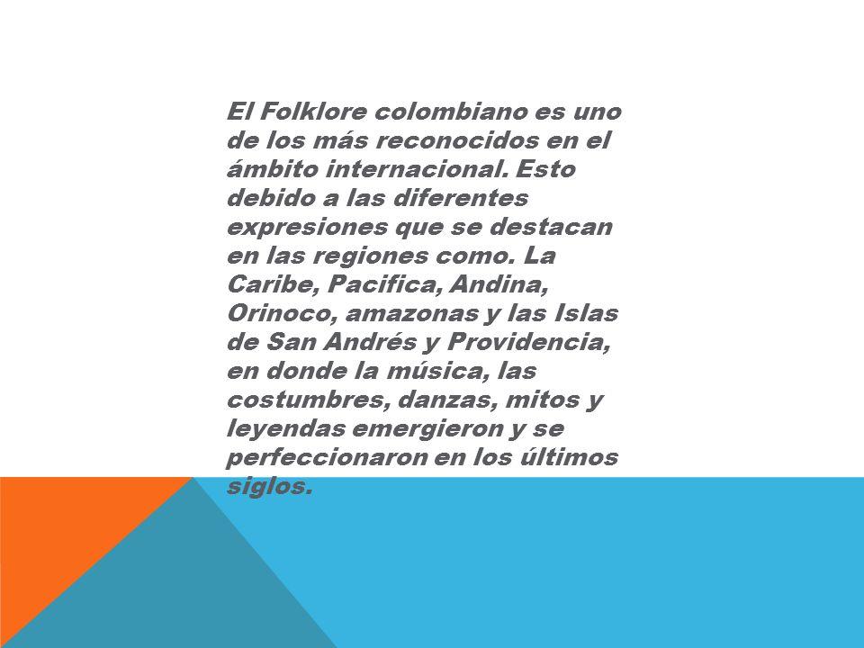 El Folklore colombiano es uno de los más reconocidos en el ámbito internacional.