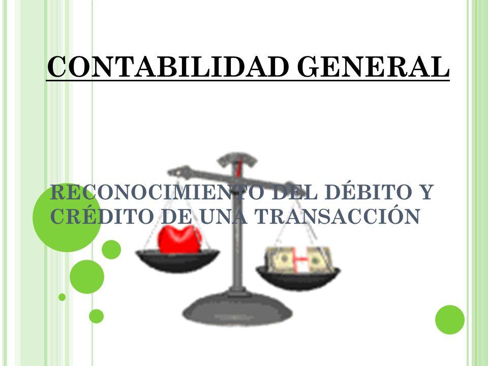 RECONOCIMIENTO DEL DÉBITO Y CRÉDITO DE UNA TRANSACCIÓN CONTABILIDAD GENERAL