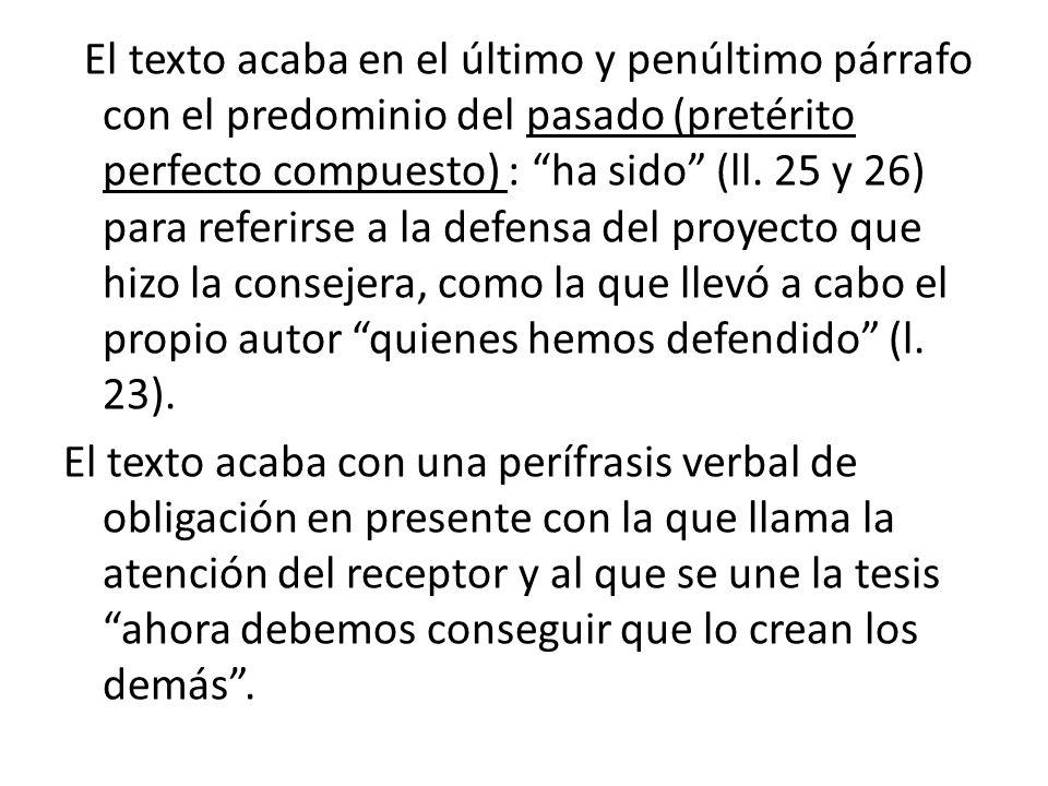 El texto acaba en el último y penúltimo párrafo con el predominio del pasado (pretérito perfecto compuesto) : ha sido (ll.