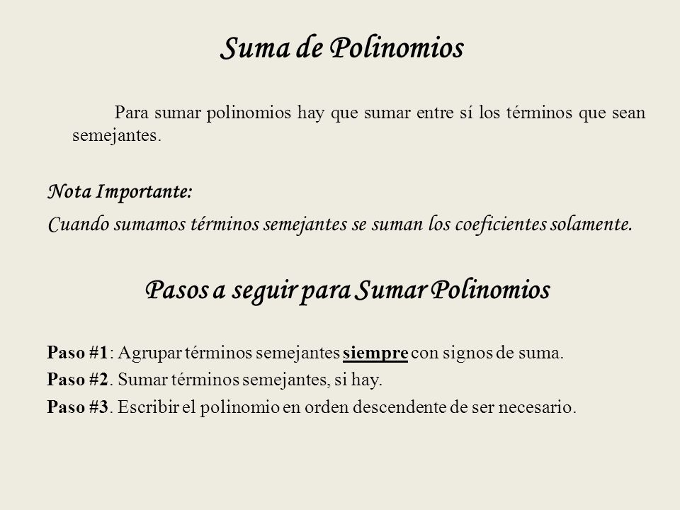 Suma de Polinomios Para sumar polinomios hay que sumar entre sí los términos que sean semejantes.
