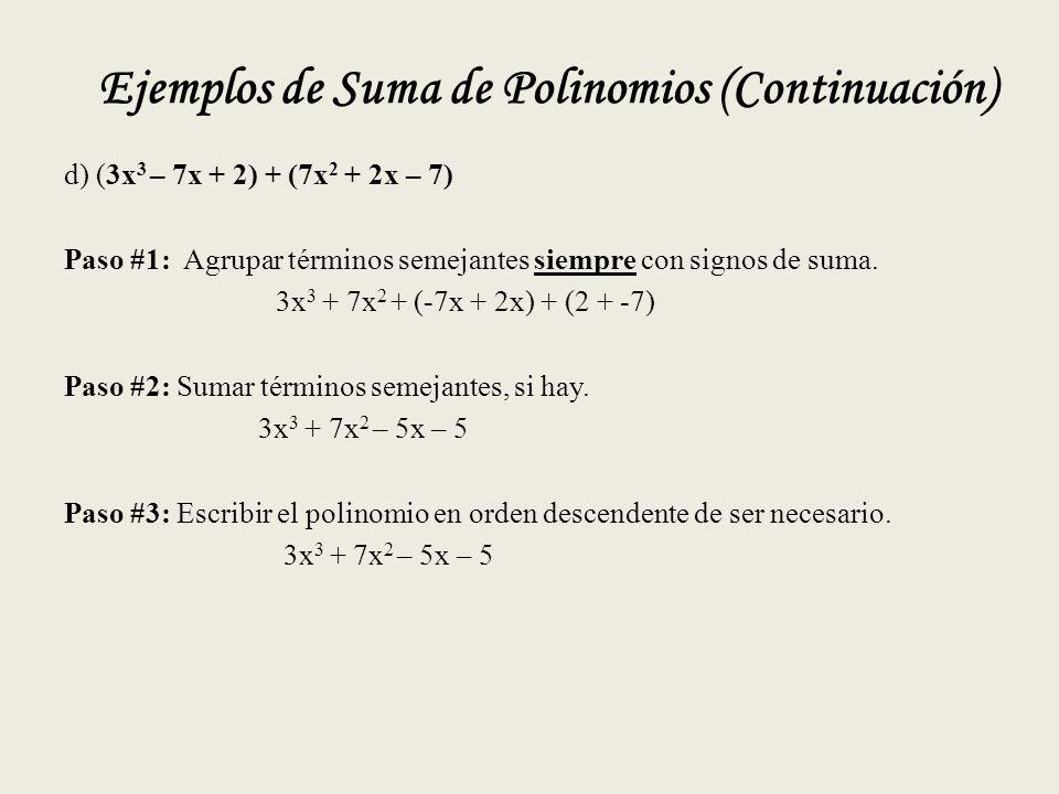 Ejemplos de Suma de Polinomios (Continuación) d) (3x 3 – 7x + 2) + (7x 2 + 2x – 7) Paso #1: Agrupar términos semejantes siempre con signos de suma.