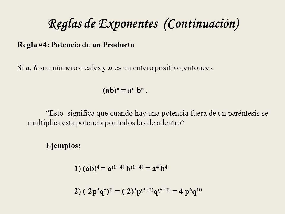 Reglas de Exponentes (Continuación) Regla #4: Potencia de un Producto Si a, b son números reales y n es un entero positivo, entonces (ab) n = a n b n.