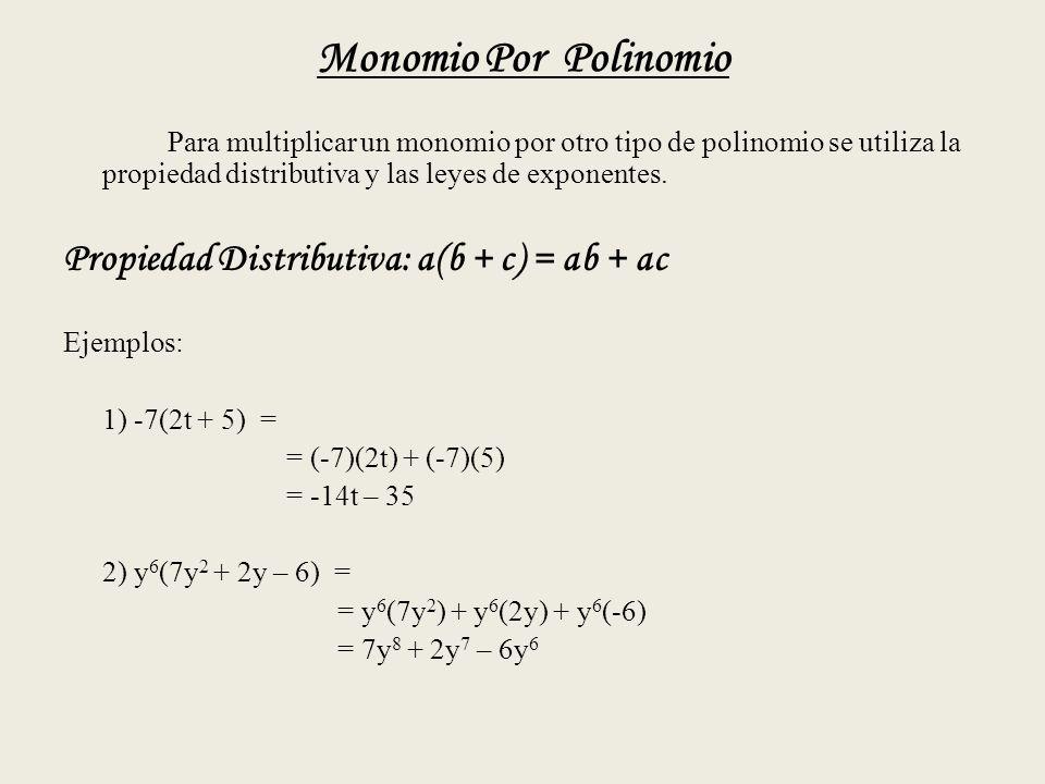 Monomio Por Polinomio Para multiplicar un monomio por otro tipo de polinomio se utiliza la propiedad distributiva y las leyes de exponentes.