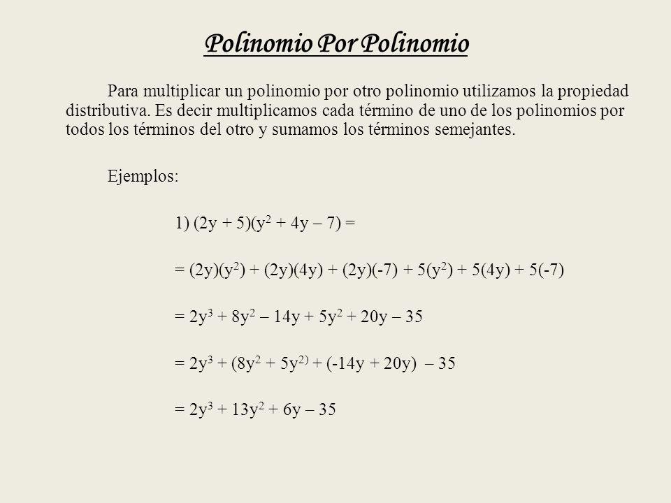 Polinomio Por Polinomio Para multiplicar un polinomio por otro polinomio utilizamos la propiedad distributiva.