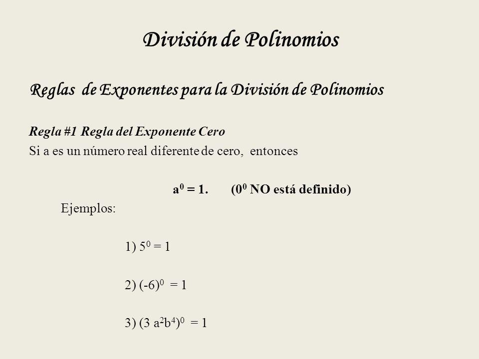 División de Polinomios Reglas de Exponentes para la División de Polinomios Regla #1 Regla del Exponente Cero Si a es un número real diferente de cero, entonces a 0 = 1.