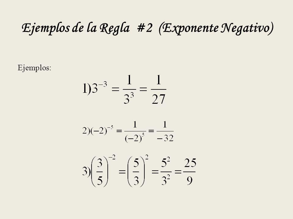 Ejemplos de la Regla #2 (Exponente Negativo) Ejemplos: