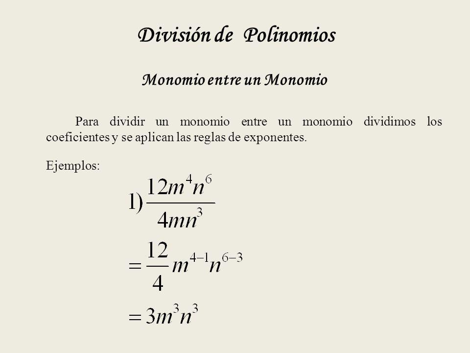 División de Polinomios Monomio entre un Monomio Para dividir un monomio entre un monomio dividimos los coeficientes y se aplican las reglas de exponentes.