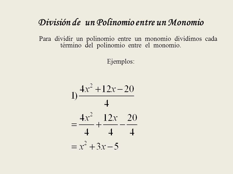 División de un Polinomio entre un Monomio Para dividir un polinomio entre un monomio dividimos cada término del polinomio entre el monomio.