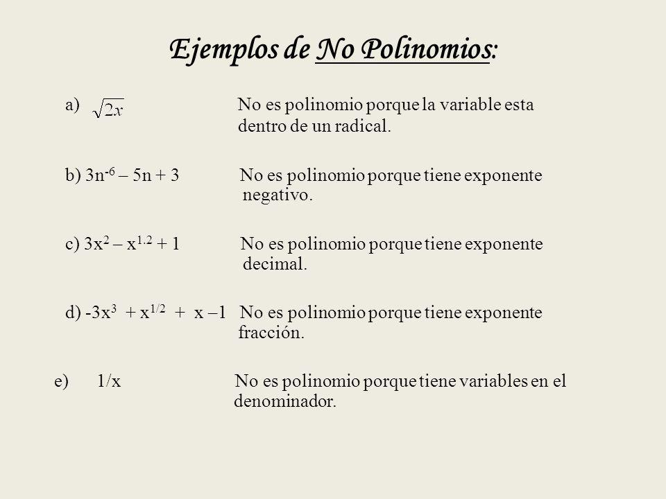 Ejemplos de No Polinomios: a) No es polinomio porque la variable esta dentro de un radical.