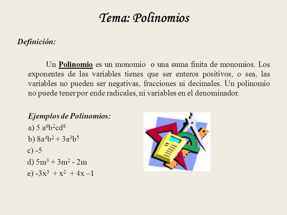 Tema: Polinomios Definición: Un Polinomio es un monomio o una suma finita de monomios.