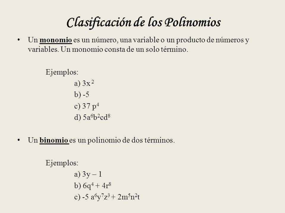 Clasificación de los Polinomios Un monomio es un número, una variable o un producto de números y variables.