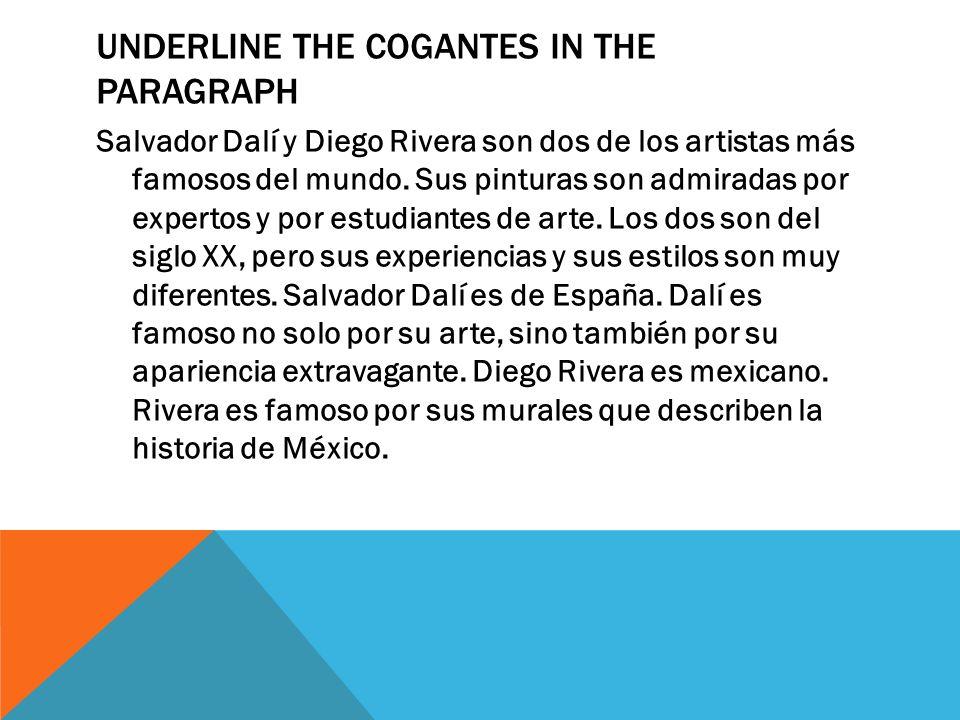 UNDERLINE THE COGANTES IN THE PARAGRAPH Salvador Dalí y Diego Rivera son dos de los artistas más famosos del mundo.