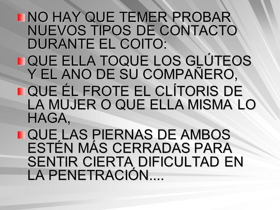 EL ENCUENTRO PUEDE EMPEZAR CON CARICIAS Y BESOS DE ELLA A ÉL, QUE PERMANECE SIEMPRE EN LA MISMA POSICIÓN, PARA TERMINAR EN LA PENETRACIÓN PROFUNDA QUE PERMITE LA POSICIÓN, DONDE ELLA SE COLOCA DE ESPALDAS Y CONTROLA LOS MOVIMIENTOS AYUDÁNDOSE DE LOS BRAZOS.